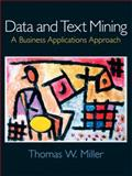Data and Text Mining : A Business Applications Approach, Miller, Thomas W., 0131400851