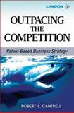 Outpacing the Competition : Patent-Based Business Strategy, Cantrell, Robert L., 0470390859