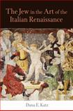 The Jew in the Art of the Italian Renaissance, Katz, Dana E., 0812240855