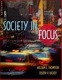 Society in Focus : An Introduction to Sociology (with Contentselect), Thompson, William E. and Hickey, Joseph V., 0205360858