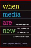 When Media Are New : Understanding the Dynamics of New Media Adoption and Use, Carey, John and Elton, Martin, 0472050850
