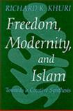Freedom, Modernity and Islam : Towards a Creative Synthesis, Khuri, Richard K., 0485300850