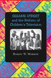 Sesame Street and the Reform of Children's Television, Morrow, Robert W., 0801890853
