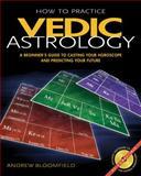 How to Practice Vedic Astrology, Andrew Bloomfield, 0892810858