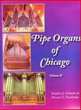 Pipe Organs of Chicago, Vol. 2, Schnurr, Stephen, Jr. and Northway, Dennis E., 096678085X