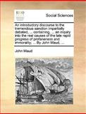 An Introductory Discourse to the Tremendous Sanction Impartially Debated, Containing, an Inquiry into the Real Causes of the Late Rapid Progre, John Maud, 1140990853