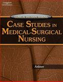 Case Studies in Medical-Surgical Nursing, Ankner, Gina M., 1418040851