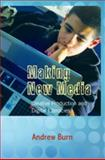 Making New Media : Creative Production and Digital Literacies, Burn, Andrew, 1433100851