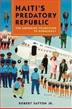 Haiti's Predatory Republic : The Unending Transition to Democracy, Fatton, Robert, Jr., 1588260852