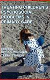 Treating Children's Psychosocial Problems in Primary Care, Wildman, Beth and Stancin, Terry, 1593110855