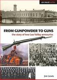 From Gunpowder to Guns : The Story of Two Lea Valley Armouries, Lewis, Jim, 1904750850