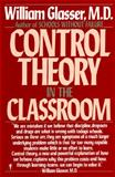 Control Theory in the Classroom, Glasser, William, 006096085X