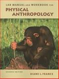 Lab Manual and Workbook for Physical Anthropology, France, Diane L., 0495810851