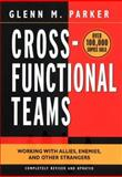 Cross- Functional Teams : Working with Allies, Enemies, and Other Strangers, Parker, Glenn M., 0787960853