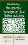A Clinical Guide for Management of Overweight and Obese Children and Adults, , 0849330858