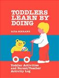 Toddlers Learn by Doing, Rita Schrank, 0893340855