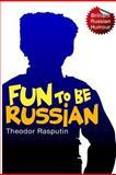 Fun to Be Russian, Theodor Rasputin, 1482080850