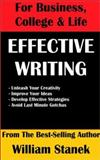 Effective Writing for Business, College and Life : The Indispensable Writing Resource to Help You Be Creative, Get Organized, Be Effective and Complete the Task, Stanek, William, 1575450852