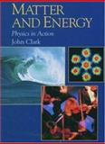 Matter and Energy : Physics in Action, J. O. E. Clark, 0195210859
