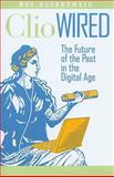 Clio Wired : The Future of the Past in the Digital Age, Rosenzweig, Roy, 0231150857