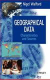 Geographical Data : Characteristics and Sources, Walford, Nigel, 0471970859