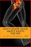 Don't Know Much about Joints: the Hip, Ira Kirschenbaum, 1493720856