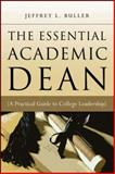 The Essential Academic Dean : A Practical Guide to College Leadership, Buller, Jeffrey L., 0470180862