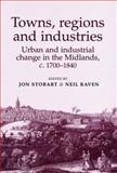 Towns, Regions and Industries : Urban and Industrial Change in the Midlands, C.1700-1840, Stobart, Jon, 0719070864