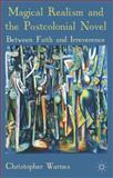 Magical Realism and the Postcolonial Novel : Between Faith and Irreverence, Warnes, Christopher, 1137440864