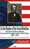 In the Shadow of the Great Rebellion : The Life of Andrew Johnson, Seventeenth President of the United States (1808-1875), Donhardt, Gary L., 1600210864