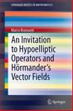 An Invitation to Hypoelliptic Operators and Hrmander's Vector Fields, Bramanti, Marco, 3319020862