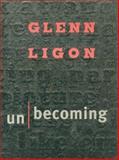 Glenn Ligon : Unbecoming, , 0884540863