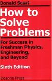 How to Solve Problems : For Success in Freshman Physics, Engineering, and Beyond, Scarl, Donald, 0962200867