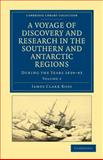 A Voyage of Discovery and Research in the Southern and Antarctic Regions, During the Years 1839-43, Ross, James Clark, 1108030866