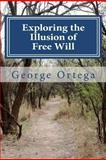 Exploring the Illusion of Free Will, George Ortega, 1468020862