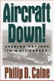 Aircraft Down! : Evading Capture in WWII Europe, Caine, Philip D., 1574880861