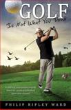 Golf Is Not What You Think, Philip Ripley Ward, 1628710861
