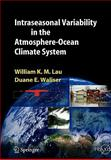 Intraseasonal Variability in the Atmosphere-Ocean Climate System, Lau, William K. M. and Waliser, Duane E., 3642060862