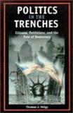 Politics in the Trenches : Citizens, Politicians, and the Fate of Democracy, Volgy, Thomas J., 0816520860
