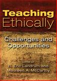 Teaching Ethically : Challenges and Opportunities, Landrum, R. Eric and McCarthy, Maureen A., 1433810867