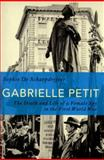Gabrielle Petit : The Death and Life of a Female Spy in the First World War, Schaepdrijver, Sophie de, 1472590864