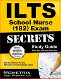 ILTS School Nurse (182) Exam Secrets Study Guide : ILTS Test Review for the Illinois Licensure Testing System, ILTS Exam Secrets Test Prep Team, 1627330860