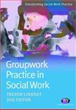 Groupwork Practice in Social Work, Lindsay, Trevor and Orton, Sue, 1844450864