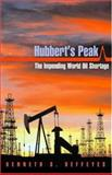 Hubbert's Peak : The Impending World Oil Shortage, Deffeyes, Kenneth S., 0691090866