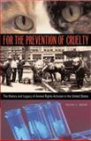 For the Prevention of Cruelty : The History and Legacy of Animal Rights Activism in the United States, Beers, Diane L., 0804010862
