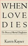 When Love Dies : The Process of Marital Disaffection, Kayser, Karen, 0898620864
