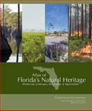Atlas of Florida's Natural Heritage : Biodiversity, Landscapes, Stewardship, and Opportunities, , 0960670866