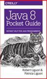 Java 8 Pocket Guide, Liguori, Robert and Liguori, Patricia, 1491900865