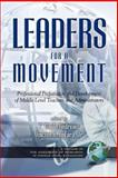 Leaders for a Movement : Professional Preparation and Development of Middle Level Teachers and Administrators, Andrews, P. Gayle and Anfara, Vincent A., 1593110863
