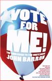 Vote for Me! : The Long Road to the White House, Barron, John, 1921410868